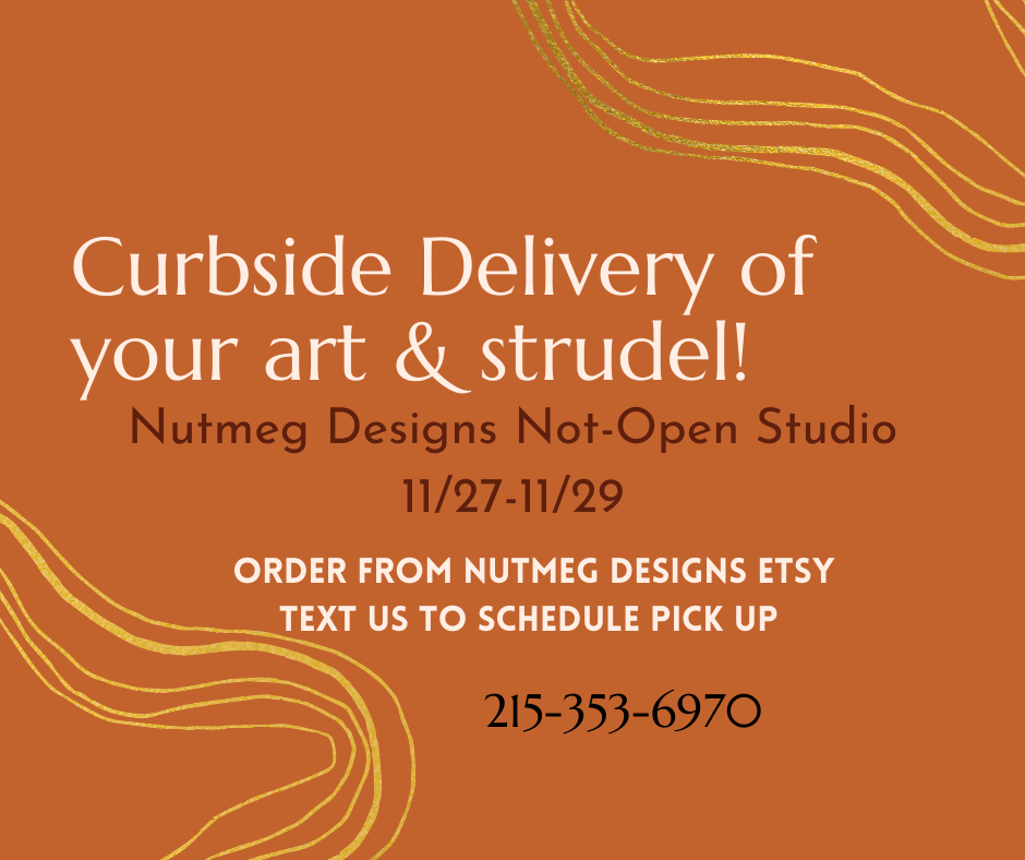 Nutmeg Designs Art and Strudelfest Curbside Pickup Thanksgiving Weekend in Lansdale